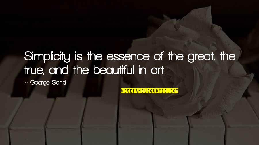 Sand Art Quotes By George Sand: Simplicity is the essence of the great, the