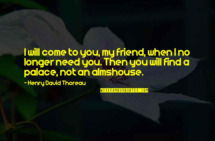 Sand Art Quotes By Henry David Thoreau: I will come to you, my friend, when
