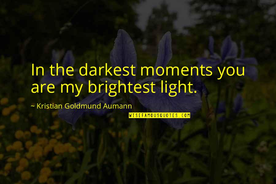 Sand Art Quotes By Kristian Goldmund Aumann: In the darkest moments you are my brightest