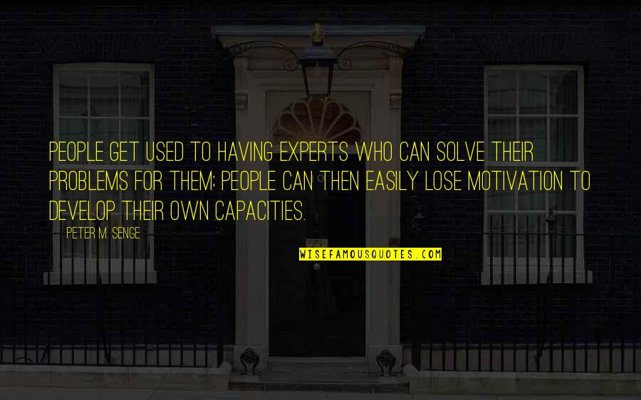 Sand Art Quotes By Peter M. Senge: People get used to having experts who can