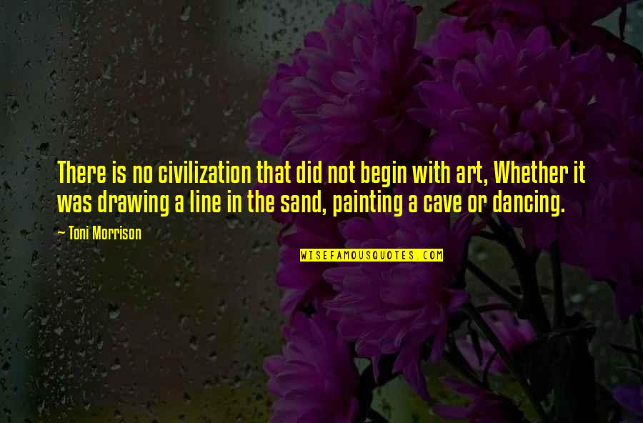 Sand Art Quotes By Toni Morrison: There is no civilization that did not begin