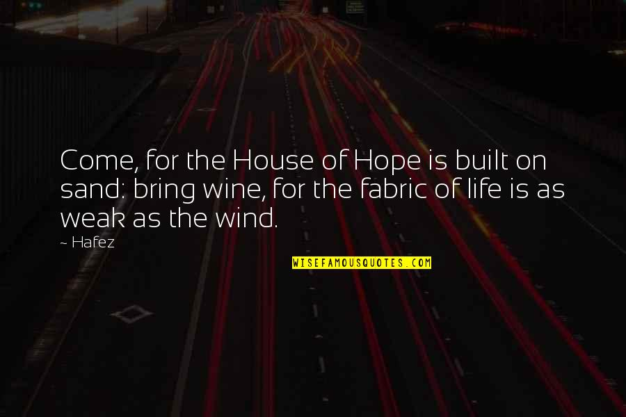 Sand House Quotes By Hafez: Come, for the House of Hope is built
