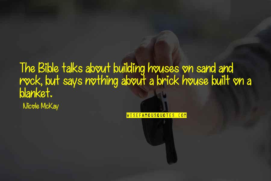 Sand House Quotes By Nicole McKay: The Bible talks about building houses on sand