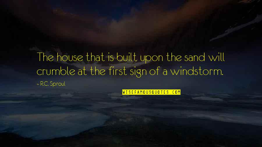 Sand House Quotes By R.C. Sproul: The house that is built upon the sand
