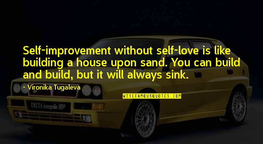 Sand House Quotes By Vironika Tugaleva: Self-improvement without self-love is like building a house