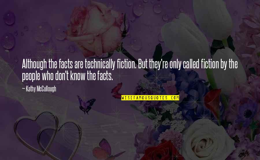 Sandbuilt Quotes By Kathy McCullough: Although the facts are technically fiction. But they're
