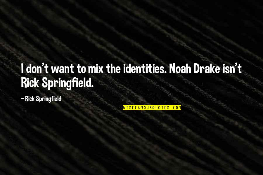 Sandbuilt Quotes By Rick Springfield: I don't want to mix the identities. Noah