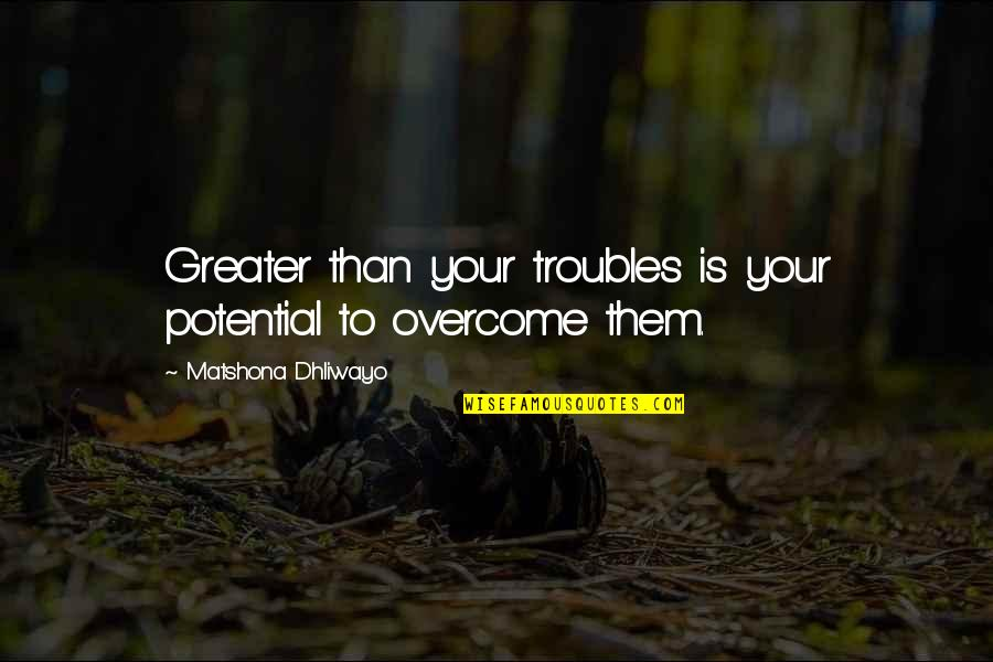 Sanditch Quotes By Matshona Dhliwayo: Greater than your troubles is your potential to