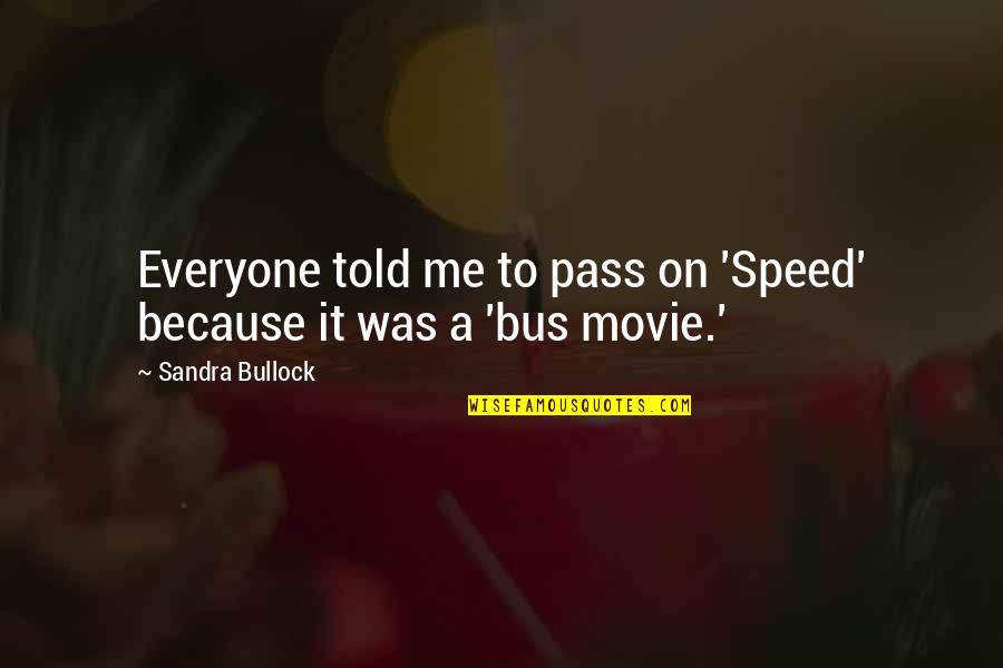 Sandra Bullock Speed Movie Quotes By Sandra Bullock: Everyone told me to pass on 'Speed' because