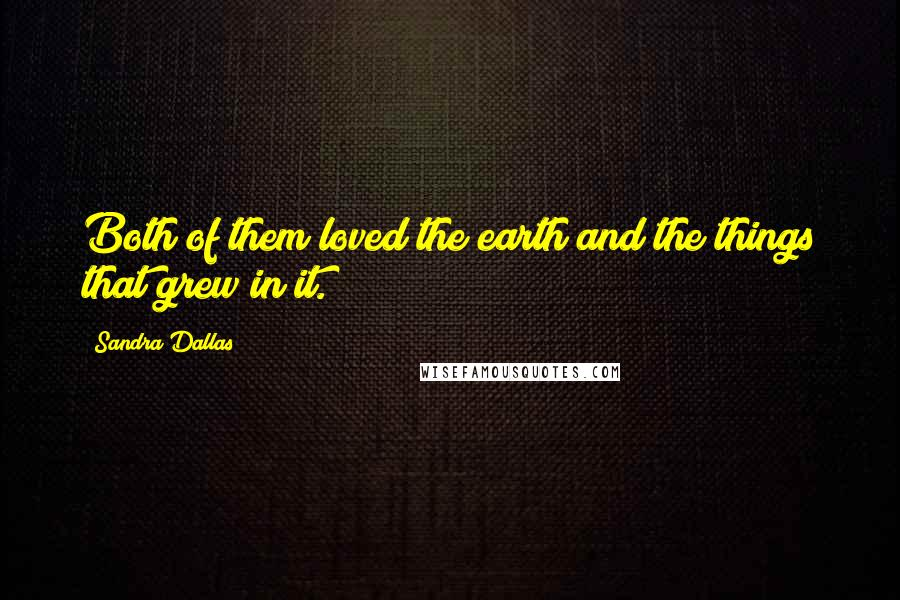 Sandra Dallas quotes: Both of them loved the earth and the things that grew in it.