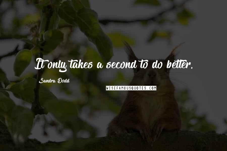 Sandra Dodd quotes: It only takes a second to do better.