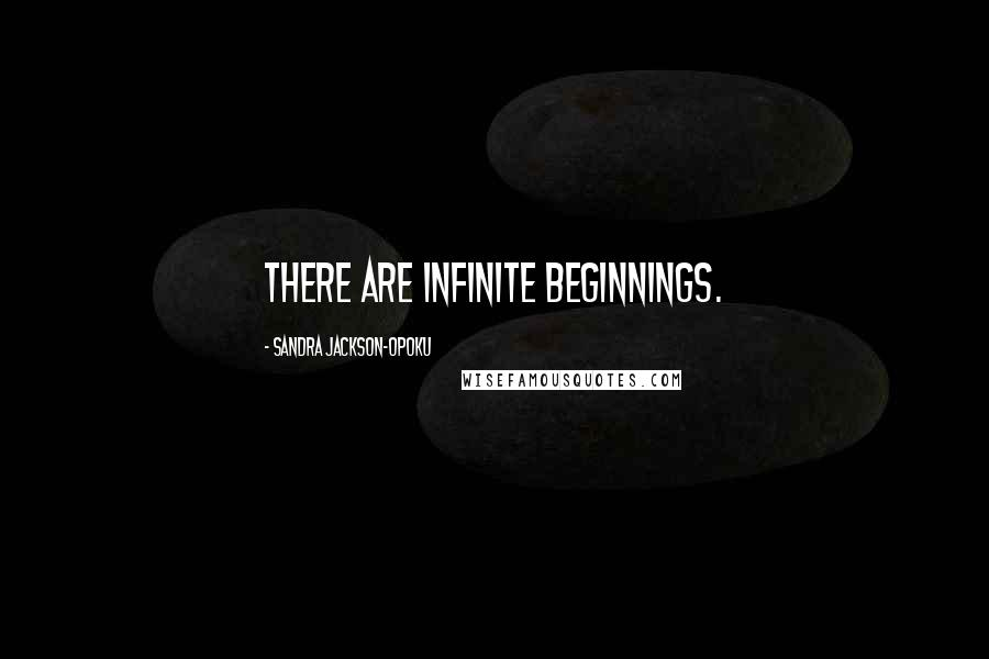 Sandra Jackson-Opoku quotes: There are infinite beginnings.