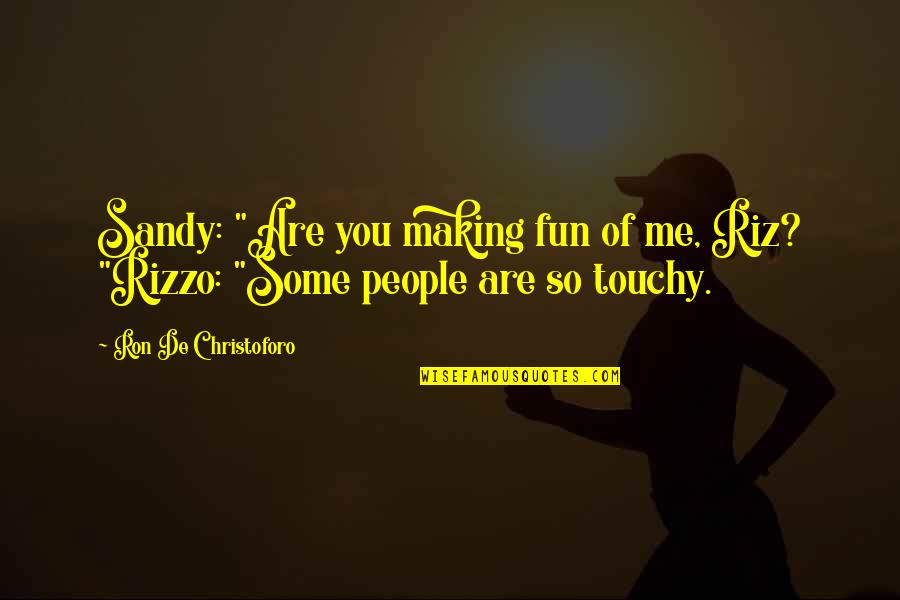 "Sandy And Rizzo Quotes By Ron De Christoforo: Sandy: ""Are you making fun of me, Riz?"