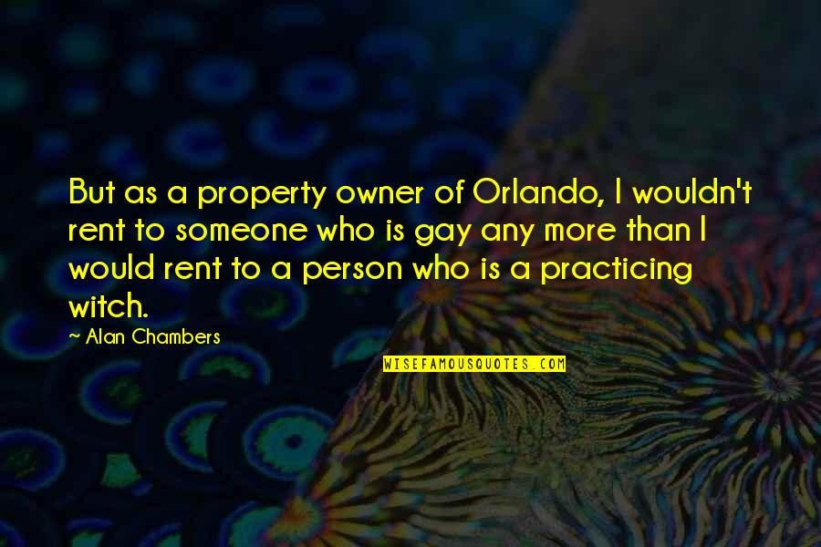 Sandy Beach Aa Quotes By Alan Chambers: But as a property owner of Orlando, I