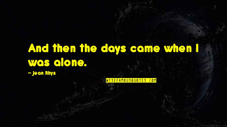 Sandy Beach Aa Quotes By Jean Rhys: And then the days came when I was