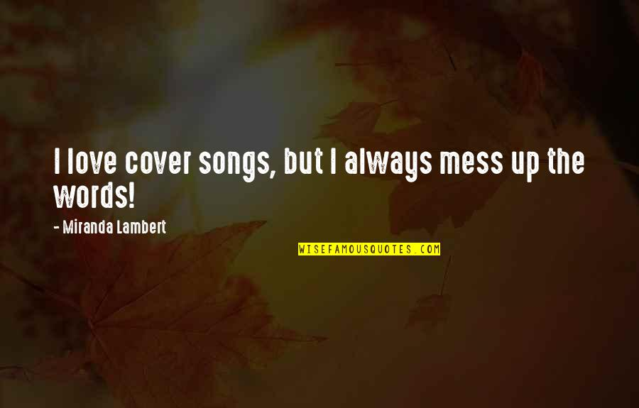 Sandy Beach Aa Quotes By Miranda Lambert: I love cover songs, but I always mess