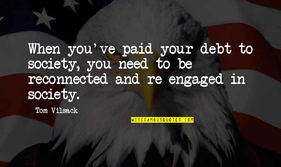 Sandy Beach Aa Quotes By Tom Vilsack: When you've paid your debt to society, you