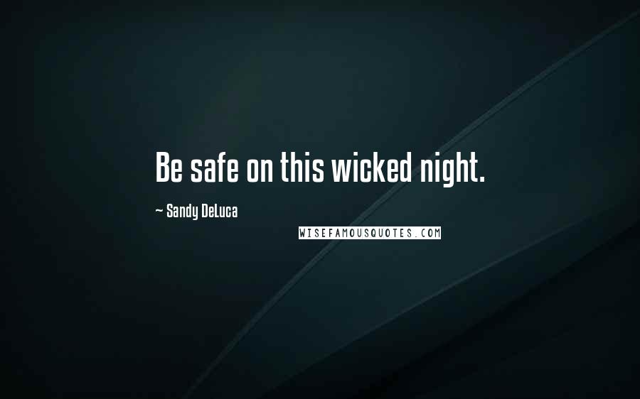 Sandy DeLuca quotes: Be safe on this wicked night.