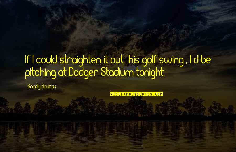 Sandy Koufax Pitching Quotes By Sandy Koufax: If I could straighten it out (his golf
