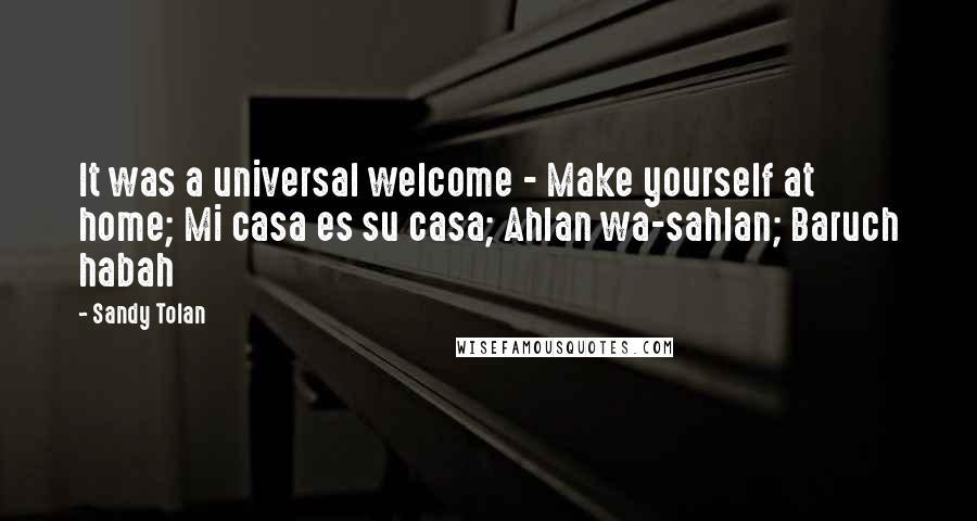 Sandy Tolan quotes: It was a universal welcome - Make yourself at home; Mi casa es su casa; Ahlan wa-sahlan; Baruch habah