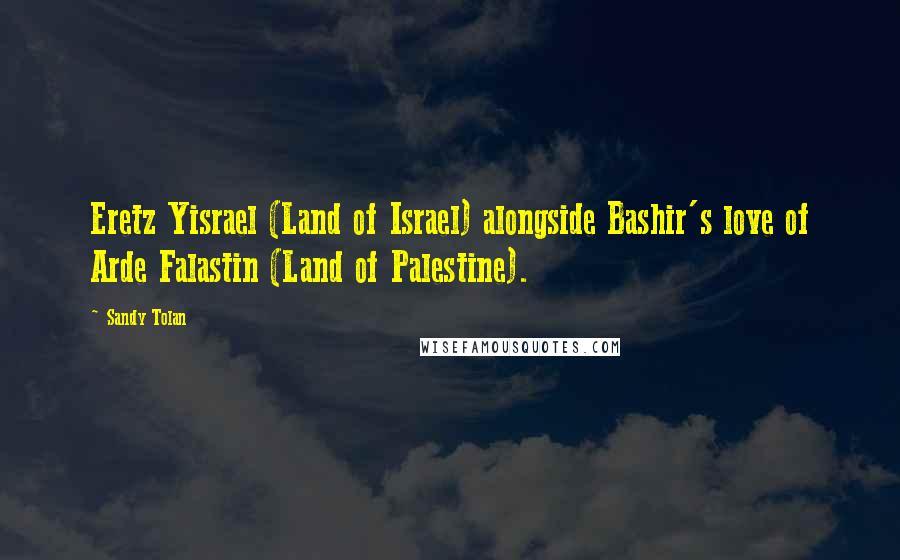 Sandy Tolan quotes: Eretz Yisrael (Land of Israel) alongside Bashir's love of Arde Falastin (Land of Palestine).