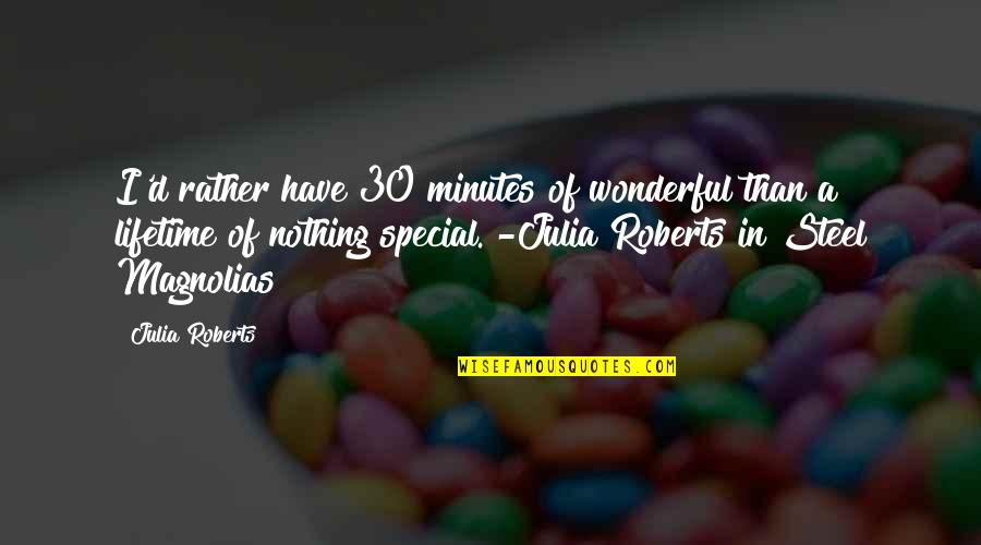 Sandy Woodward Quotes By Julia Roberts: I'd rather have 30 minutes of wonderful than