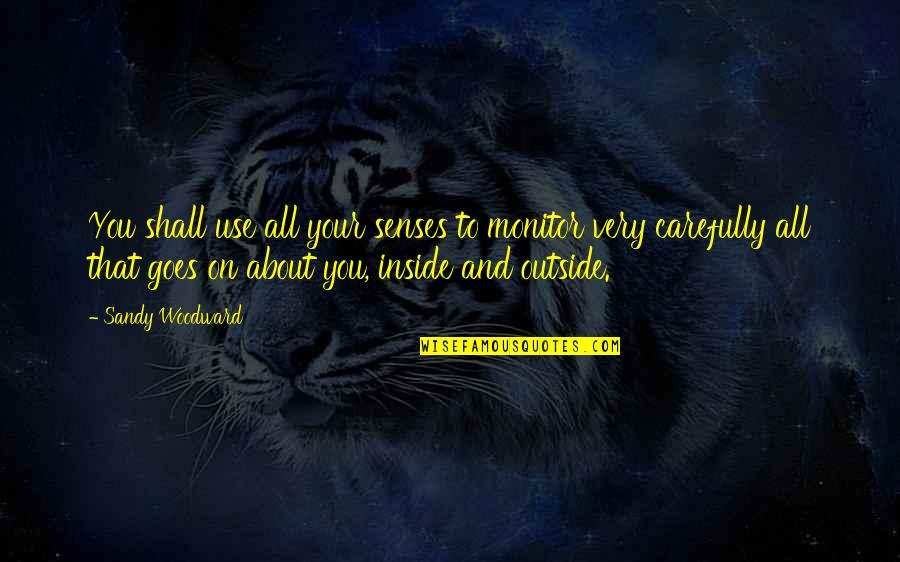 Sandy Woodward Quotes By Sandy Woodward: You shall use all your senses to monitor