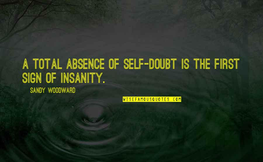 Sandy Woodward Quotes By Sandy Woodward: A total absence of self-doubt is the first