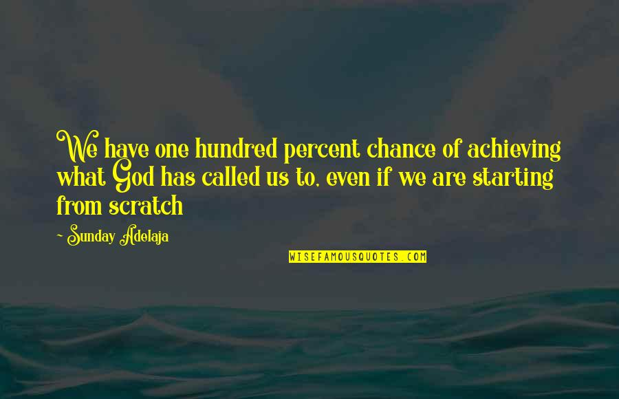 Sandy Woodward Quotes By Sunday Adelaja: We have one hundred percent chance of achieving