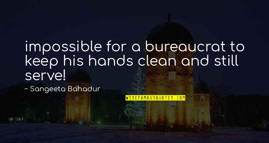Sangeeta Quotes By Sangeeta Bahadur: impossible for a bureaucrat to keep his hands