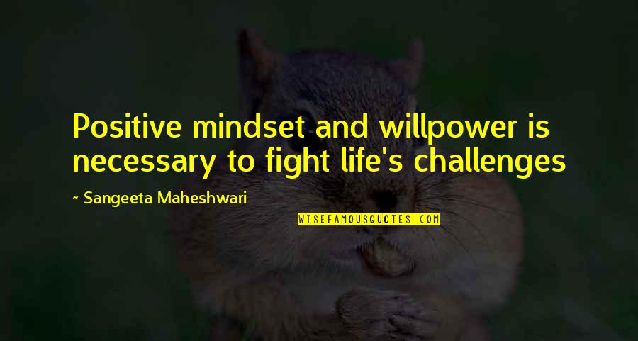 Sangeeta Quotes By Sangeeta Maheshwari: Positive mindset and willpower is necessary to fight