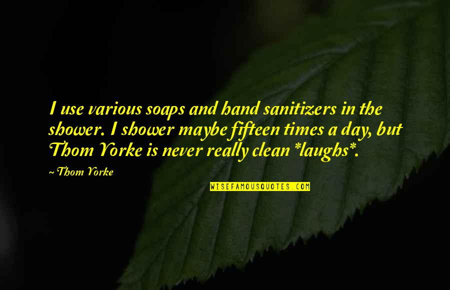 Sanitizers Quotes By Thom Yorke: I use various soaps and hand sanitizers in