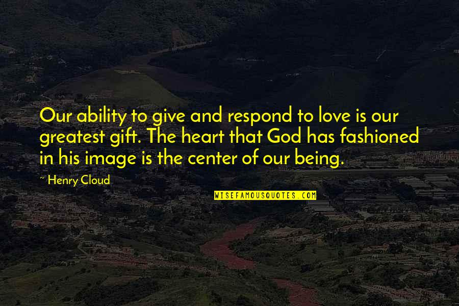 Sanjay Leela Bhansali Quotes By Henry Cloud: Our ability to give and respond to love