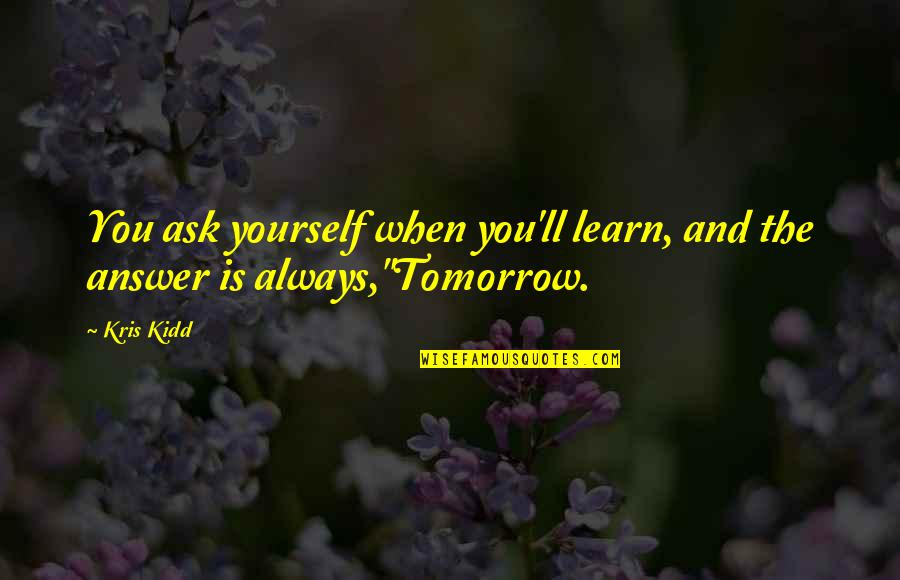 Sanjay Leela Bhansali Quotes By Kris Kidd: You ask yourself when you'll learn, and the