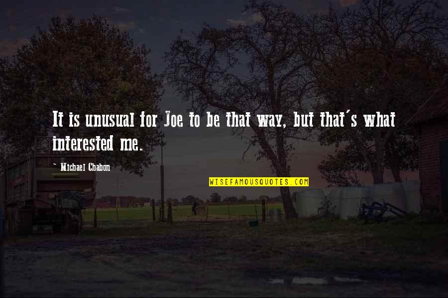 Sanjay Leela Bhansali Quotes By Michael Chabon: It is unusual for Joe to be that