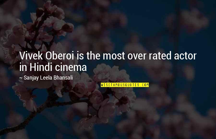 Sanjay Leela Bhansali Quotes By Sanjay Leela Bhansali: Vivek Oberoi is the most over rated actor