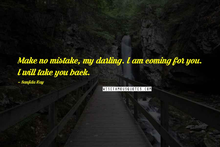 Sanjida Kay quotes: Make no mistake, my darling. I am coming for you. I will take you back.
