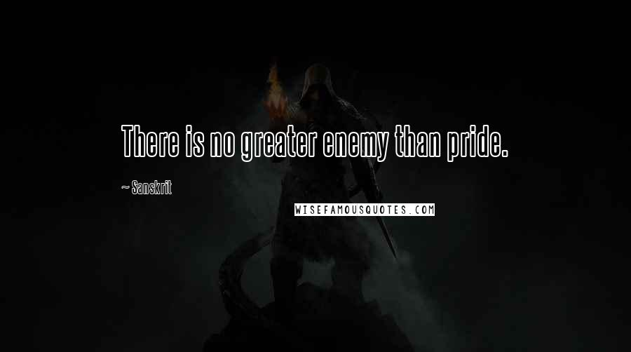 Sanskrit quotes: There is no greater enemy than pride.