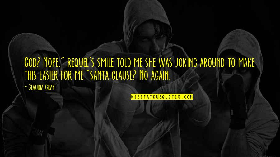 """Santa Clause 3 Quotes By Claudia Gray: God? Nope."""" requel's smile told me she was"""