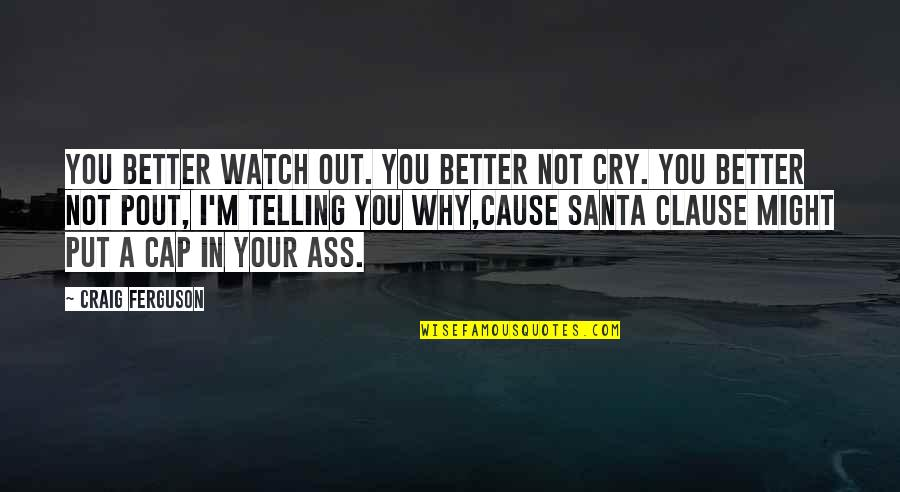 Santa Clause 3 Quotes By Craig Ferguson: You better watch out. You better not cry.