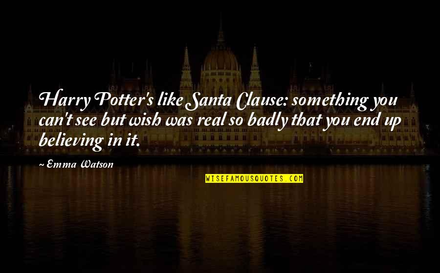 Santa Clause 3 Quotes By Emma Watson: Harry Potter's like Santa Clause: something you can't