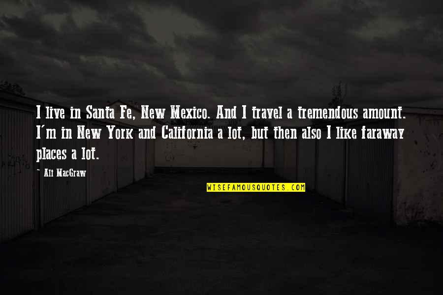Santa Fe Quotes By Ali MacGraw: I live in Santa Fe, New Mexico. And