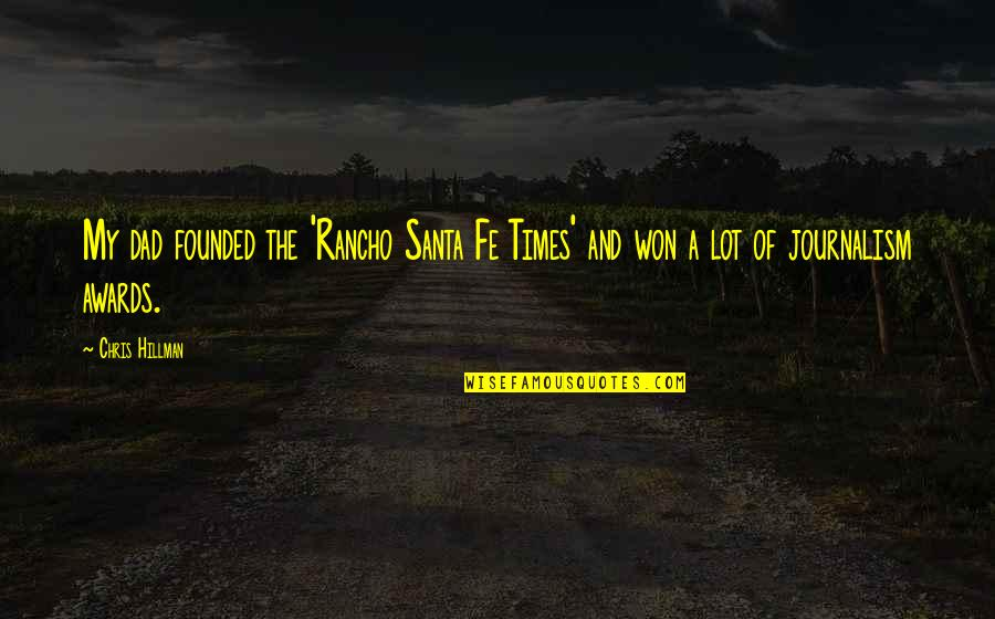 Santa Fe Quotes By Chris Hillman: My dad founded the 'Rancho Santa Fe Times'