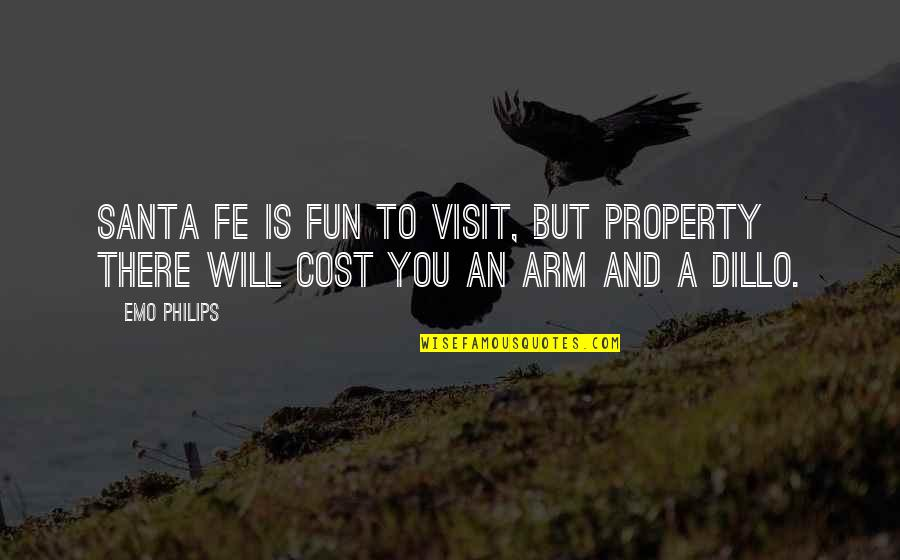 Santa Fe Quotes By Emo Philips: Santa Fe is fun to visit, but property