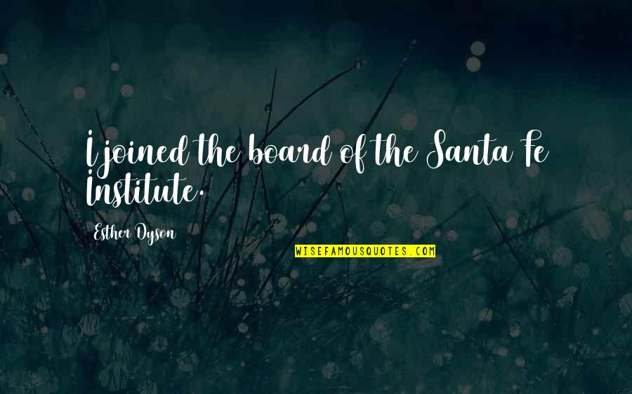 Santa Fe Quotes By Esther Dyson: I joined the board of the Santa Fe