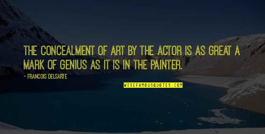 Santa Plate Quotes By Francois Delsarte: The concealment of art by the actor is