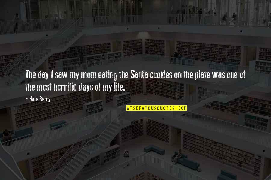 Santa Plate Quotes By Halle Berry: The day I saw my mom eating the