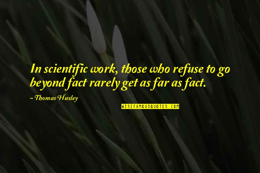 Santa Plate Quotes By Thomas Huxley: In scientific work, those who refuse to go