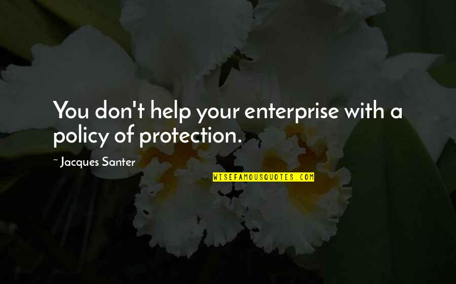 Santer Quotes By Jacques Santer: You don't help your enterprise with a policy