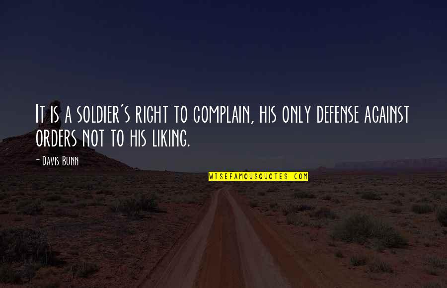 Santiago Manolin Quotes By Davis Bunn: It is a soldier's right to complain, his